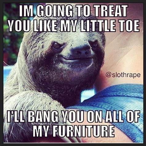 Perverted Sloth Meme - rape sloth
