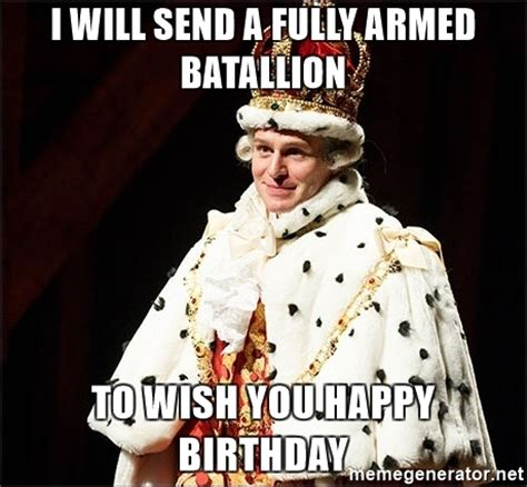 Hamilton Memes - i will send a fully armed batallion to wish you happy
