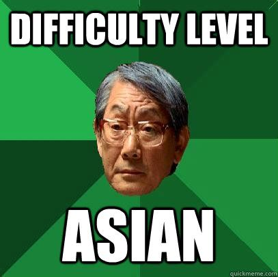 Level Meme - difficulty level asian high expectations asian father