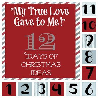 quot my true love gave to me quot 12 days of christmas ideas