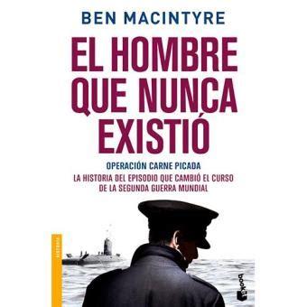libro el hombre que detuvo el hombre que nunca existi 243 ben macintyre sinopsis y precio fnac