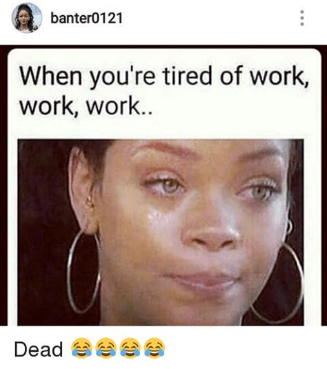 Tired At Work Meme - 25 best memes about tired of work tired of work memes