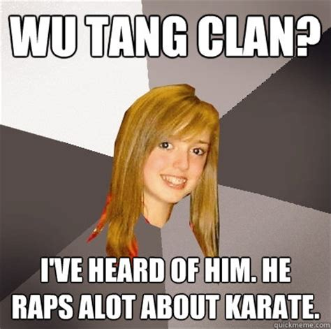 Wu Tang Clan Meme - wu tang clan i ve heard of him he raps alot about karate