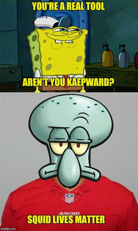 Kaepernick Squidward Meme - hey special k how warm is that bench imgflip