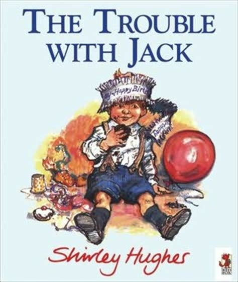 the trouble with jack the trouble with jack by shirley hughes
