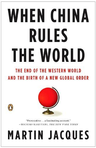 libro who rules the world libro when china rules the world the end of the western world and the birth of a new global