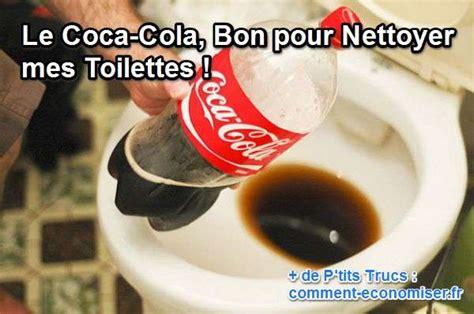 comment nettoyer le fond des toilettes le coca cola bon pour nettoyer mes toilettes