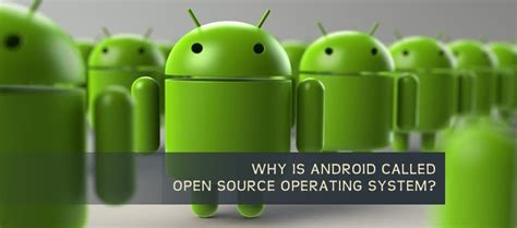 Why Android Is Open Source by Why Is Android Called Open Source Operating System