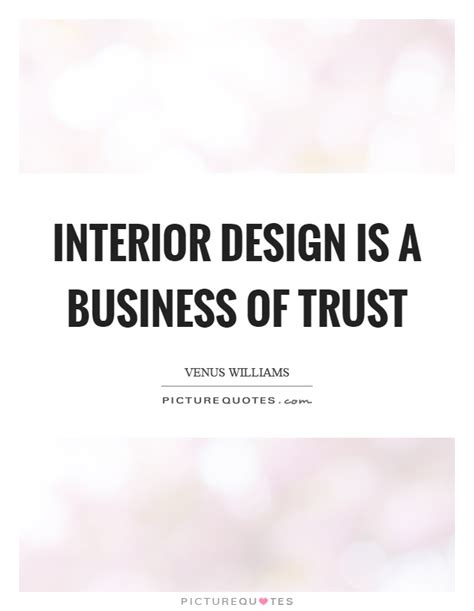 interior designers quotes interior design is a business of trust picture quotes