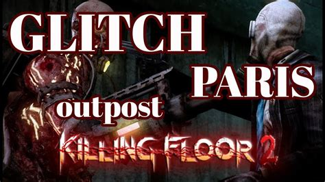 killing floor 2 glitch outpost paris after patch 1 10