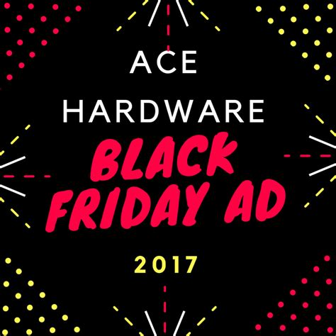 ace hardware november 2017 ace hardware black friday 2017 ad preview mom saves money