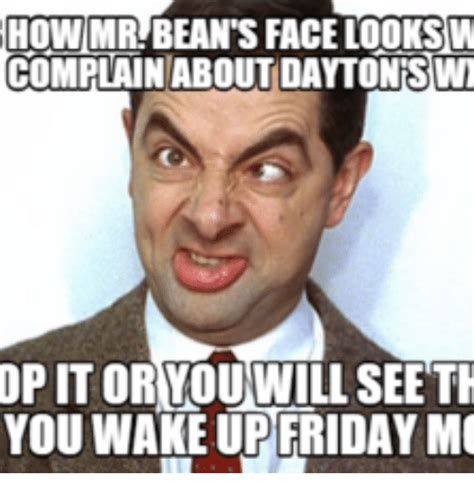 Mr Bean Memes - how mr bean s face looks w complain about dayton swt op it