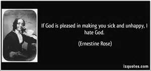 If god is pleased in making you sick and unhappy i hate god