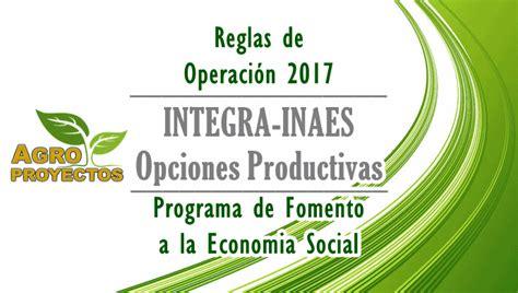 reglas de operacion para el programa prospera 2016 reglas integra inaes y opciones productivas 2017