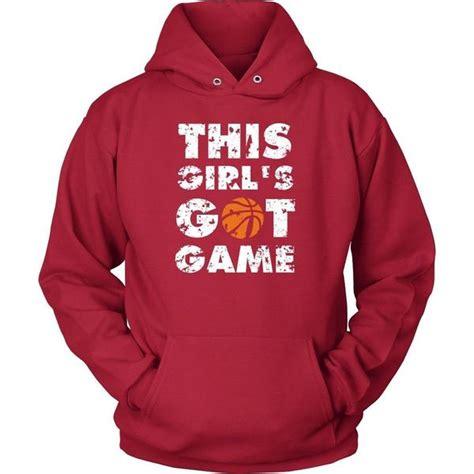 hoodie jersey design this girl s got game basketball t shirt hoodie custom
