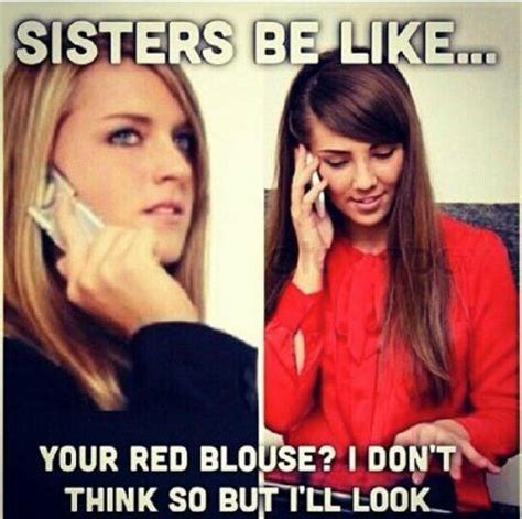 Memes About Sisters - sisters be like your red blouse i don t think so but i ll