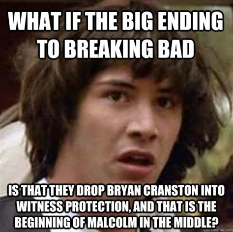Breaking Bad Malcolm In The Middle Meme - conspiracy keanu memes quickmeme