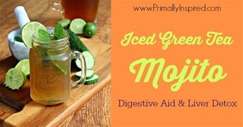 Green Tea Liver Detox by Iced Green Tea Mojito Digestive Aid And Liver Detox