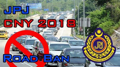 road ban new year 2014 malaysia jpj new year cny 2018 road ban sekatan jalan