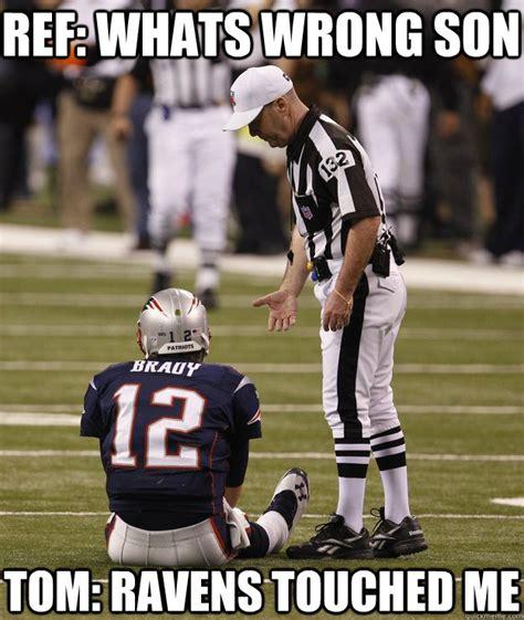 Sad Tom Brady Meme - ref whats wrong son tom ravens touched me tom brady