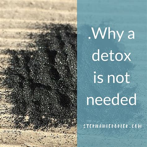 Is Not Detoxing by Why A Detox Is Not Needed Dodier Emotional