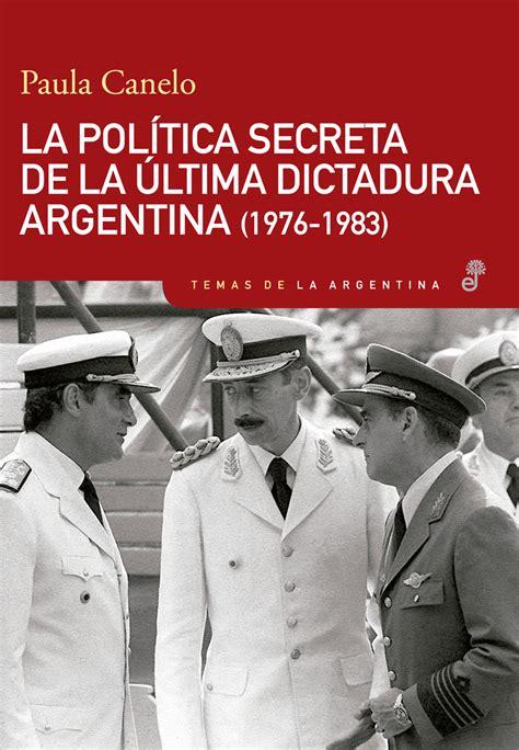 la memoria secreta de la pol 237 tica secreta de la 250 ltima dictadura argentina 1976