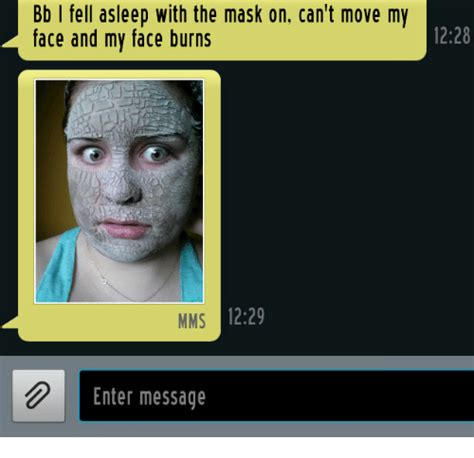 Mask Meme - bb l fell asleep with the mask on can t move my face and