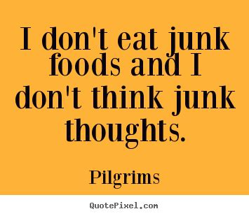 i don t eat things with books quotes about inspirational i don t eat junk foods and i