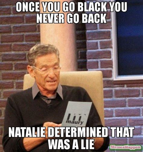Natalie Meme - once you go black meme 28 images once you go black