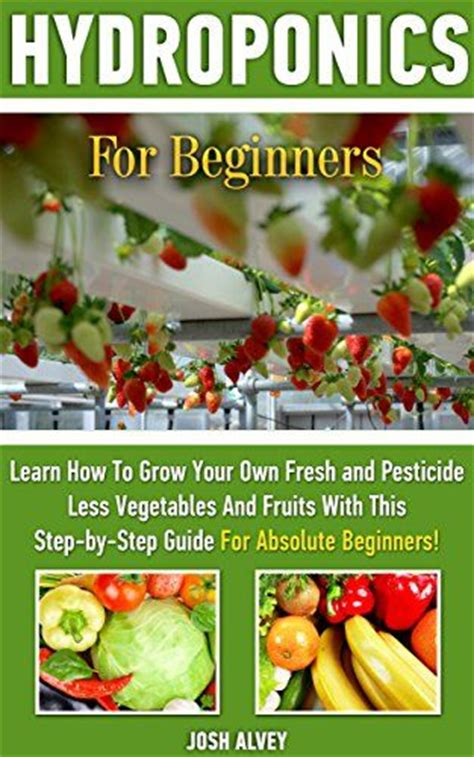 hydroponics the ultimate step by step guide to effective home gardening books 1000 ideas about hydroponic gardening on