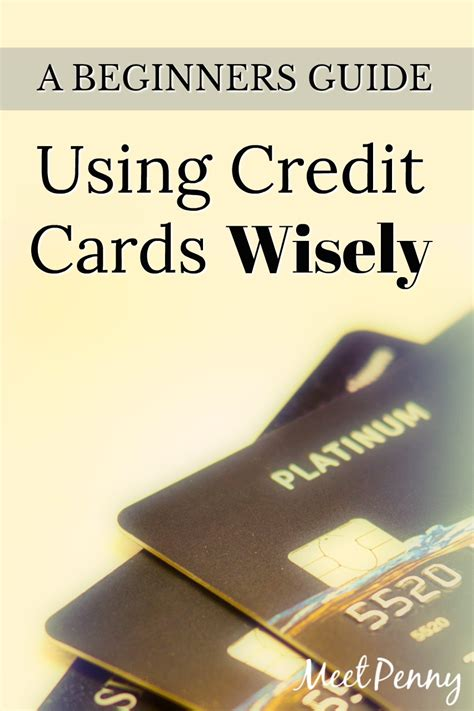 how to use credit cards wisely and make money beginners guide to using credit cards wisely meet