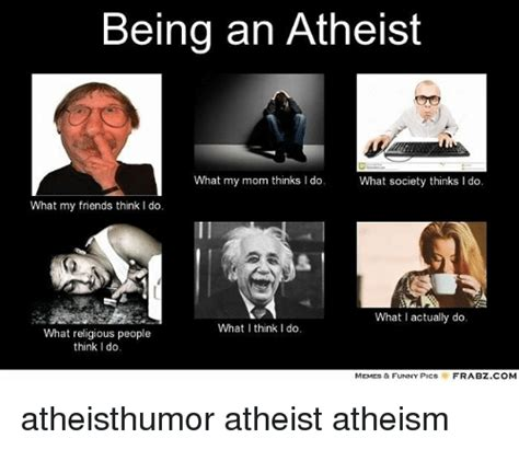 What Society Thinks I Do Meme - being an atheist what my mom thinks i do what society