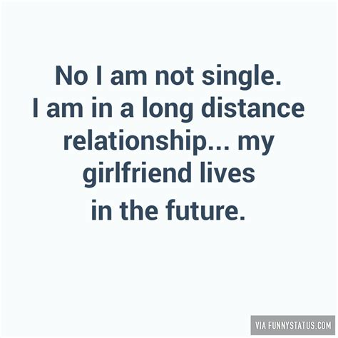 I Am Not Single by No I Am Not Single I Am In A Distance Relationship