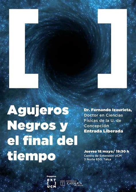 agujeros negros y tiempo 8498921554 charla agujeros negros y el final del tiempo en talca cosmo noticias