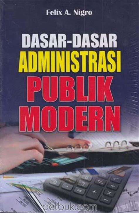 Buku Hukum Administrasi Negara Prajudi Atmosudirjoedisi Revisi 1 dasar dasar administrasi publik modern felix a nigro belbuk