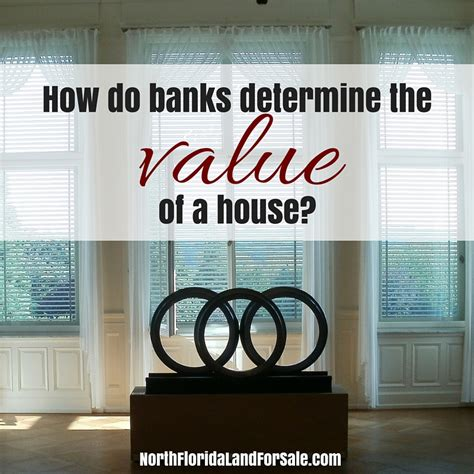 how do banks determine a home s value florida land