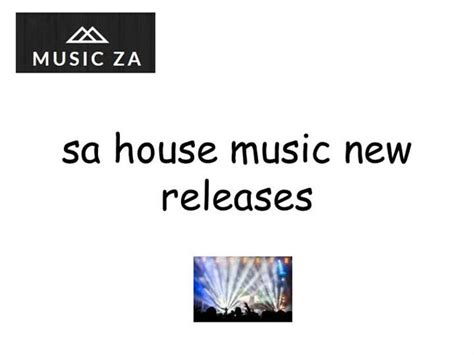 new house music release sa house music new releases authorstream