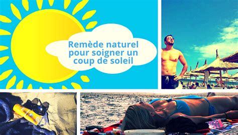 comment soulager les coups de soleil soigner un coup de soleil 10 trucs pour soulager 10 trucs