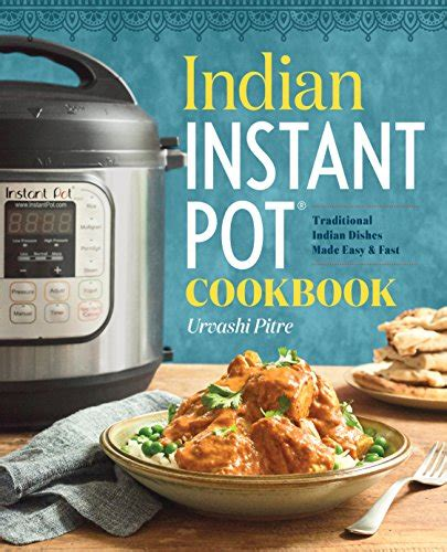 indian instant pot cookbook 100 traditional delicious and easy to make indian recipes books indian instant pot cookbook traditional indian dishes