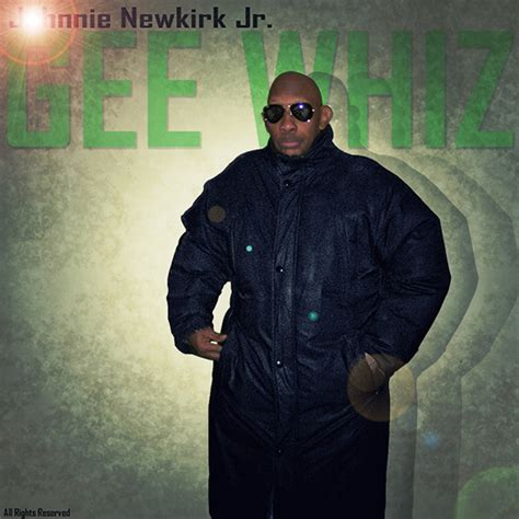 Gee Jr Also Search For Johnne Newkirk Jr Bio Musicgroups Independent Network