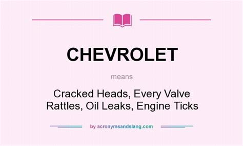 what chevrolet stands for chevrolet cracked heads every valve rattles leaks