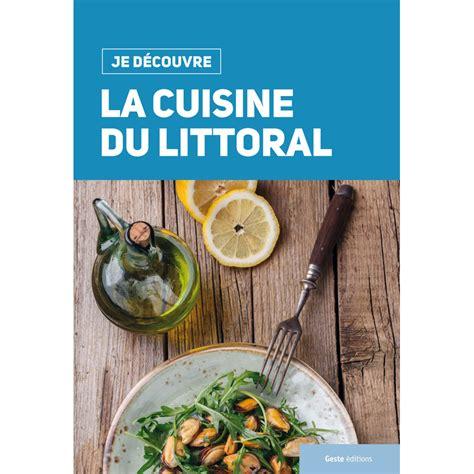 editeur livre cuisine je d 233 couvre la cuisine du littoral je d 233 couvre geste