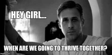Hey Girl Meme Maker - ryan gosling imgflip