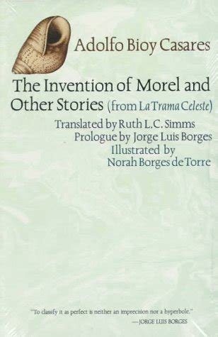 the invention of morel the invention of morel and other stories from la trama celeste by adolfo bioy casares reviews
