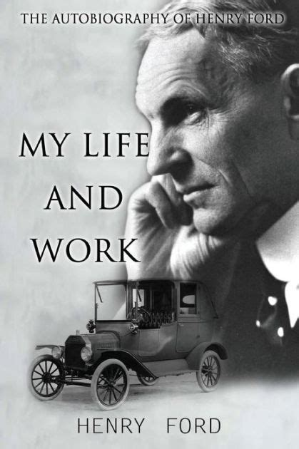 biography of henry ford my life and work the autobiography of henry ford by henry