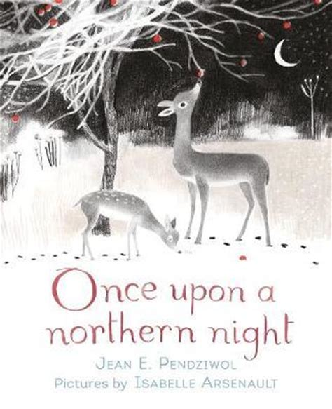 once upon a northern once upon a northern night jean e pendziwol 9781406362459