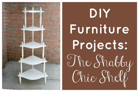 diy furniture projects the shabby chic shelf feelgood style
