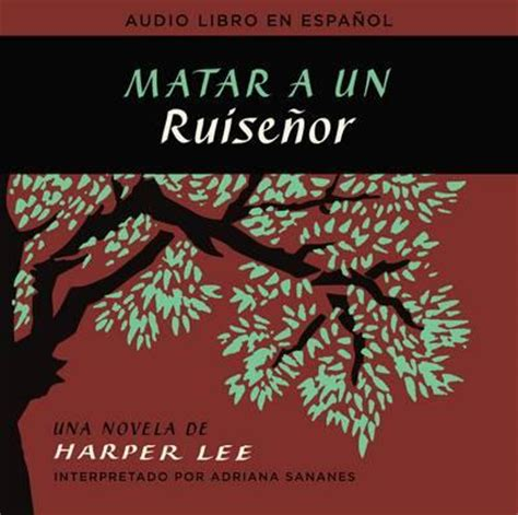 matar a un ruisenor matar a un ruisenor to kill a mockingbird spanish edition harper lee 9780718076849