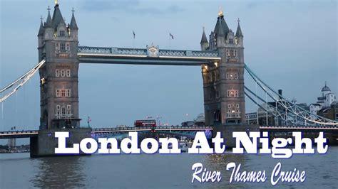 london thames river youtube london at night river thames cruise shot on canon mark3