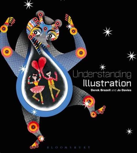 understanding illustration derek brazell bloomsbury visual arts